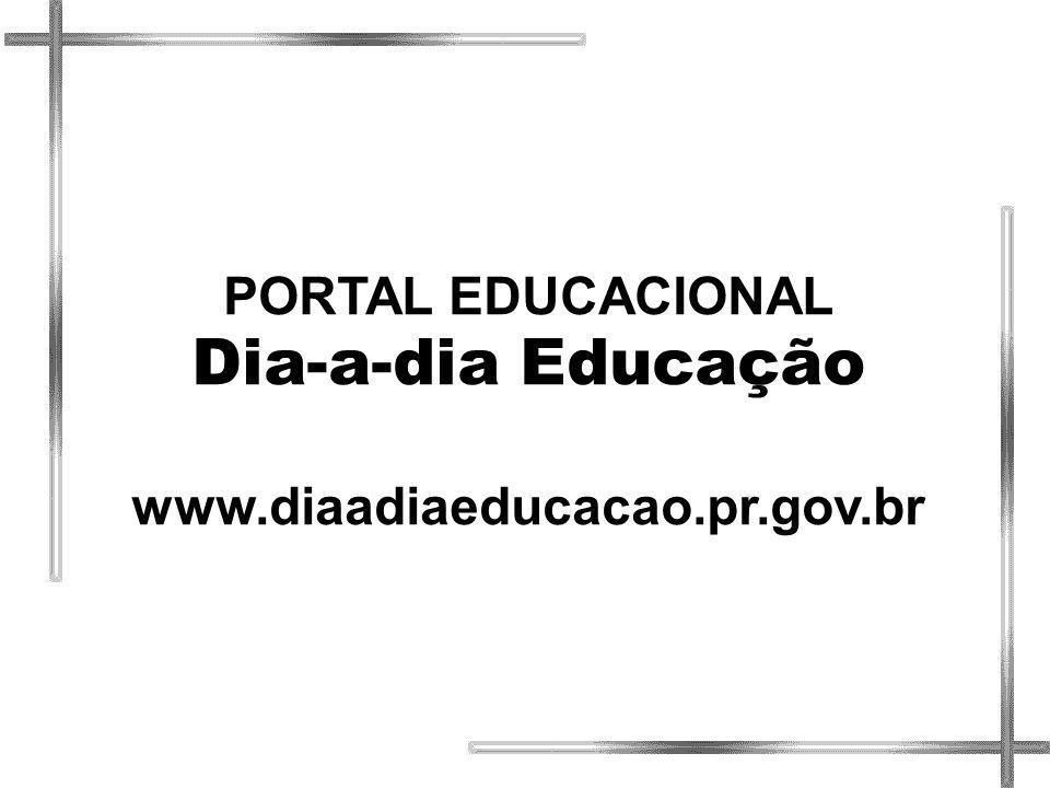 PORTAL EDUCACIONAL Dia-a-dia Educação www.diaadiaeducacao.pr.gov.br