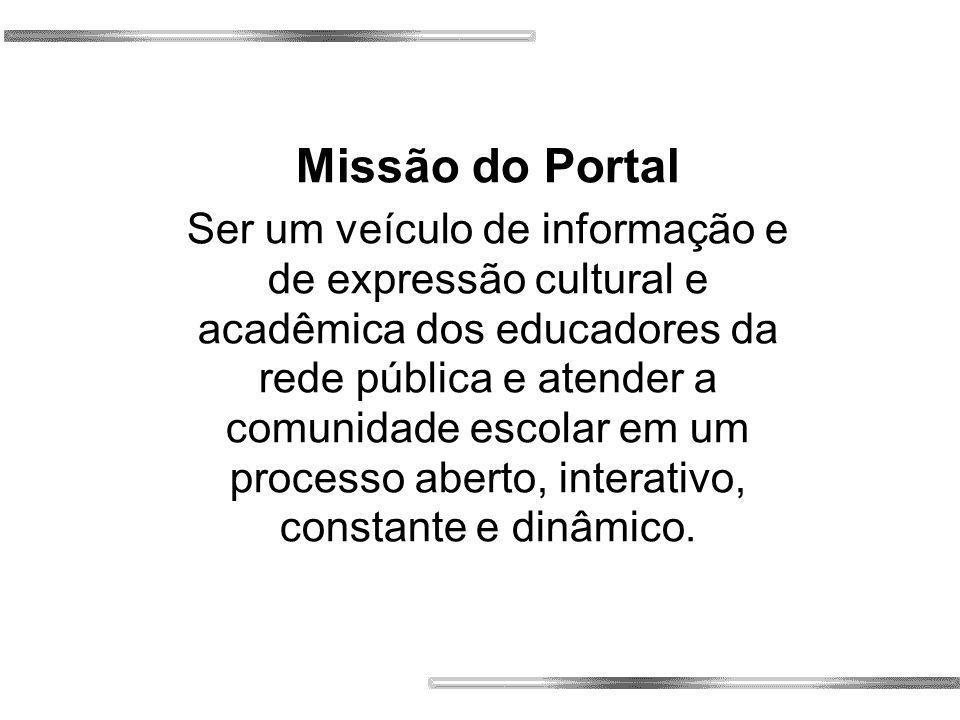 Missão do Portal Ser um veículo de informação e de expressão cultural e acadêmica dos educadores da rede pública e atender a comunidade escolar em um processo aberto, interativo, constante e dinâmico.