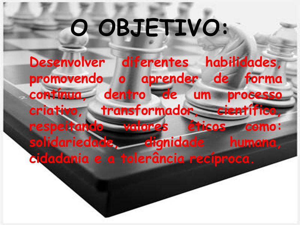 O OBJETIVO: Desenvolver diferentes habilidades, promovendo o aprender de forma contínua, dentro de um processo criativo, transformador, científico, re