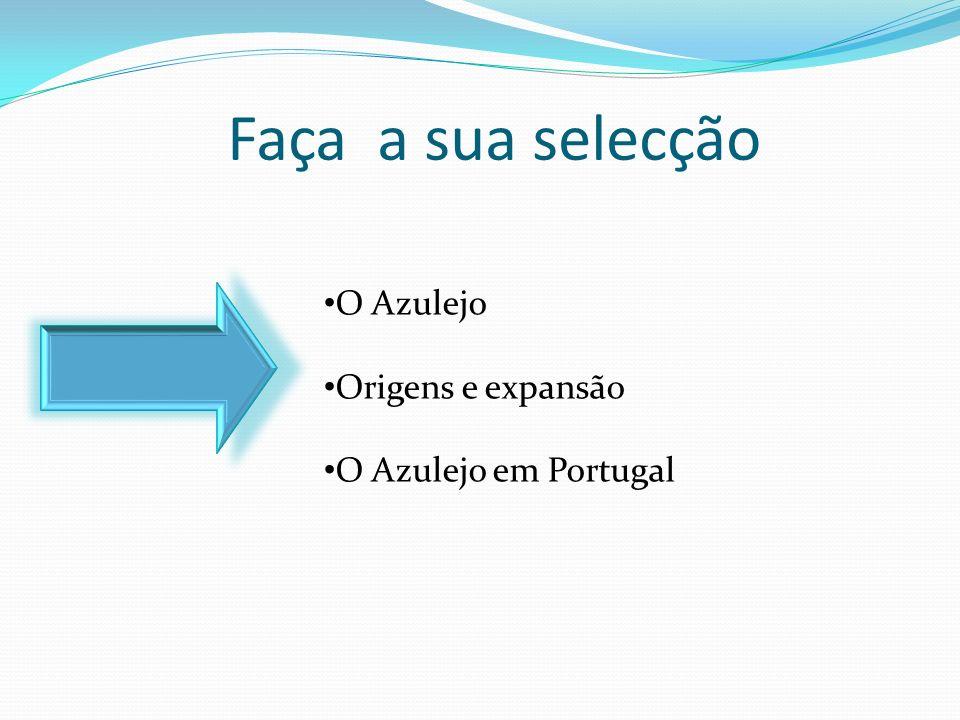 Faça a sua selecção O Azulejo Origens e expansão O Azulejo em Portugal
