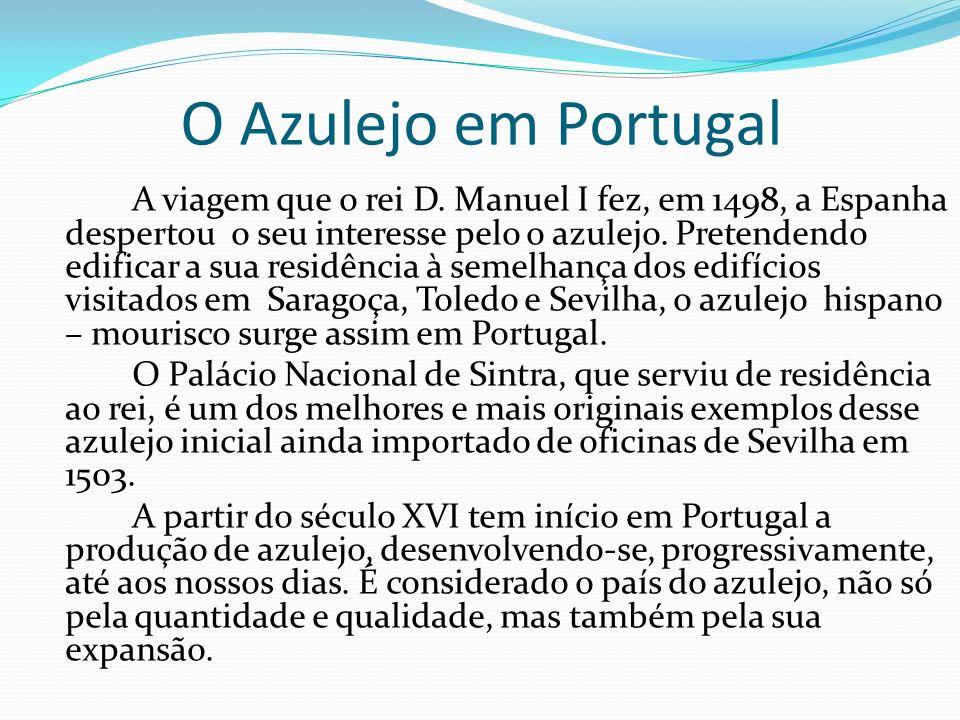 O Azulejo em Portugal A viagem que o rei D. Manuel I fez, em 1498, a Espanha despertou o seu interesse pelo o azulejo. Pretendendo edificar a sua resi