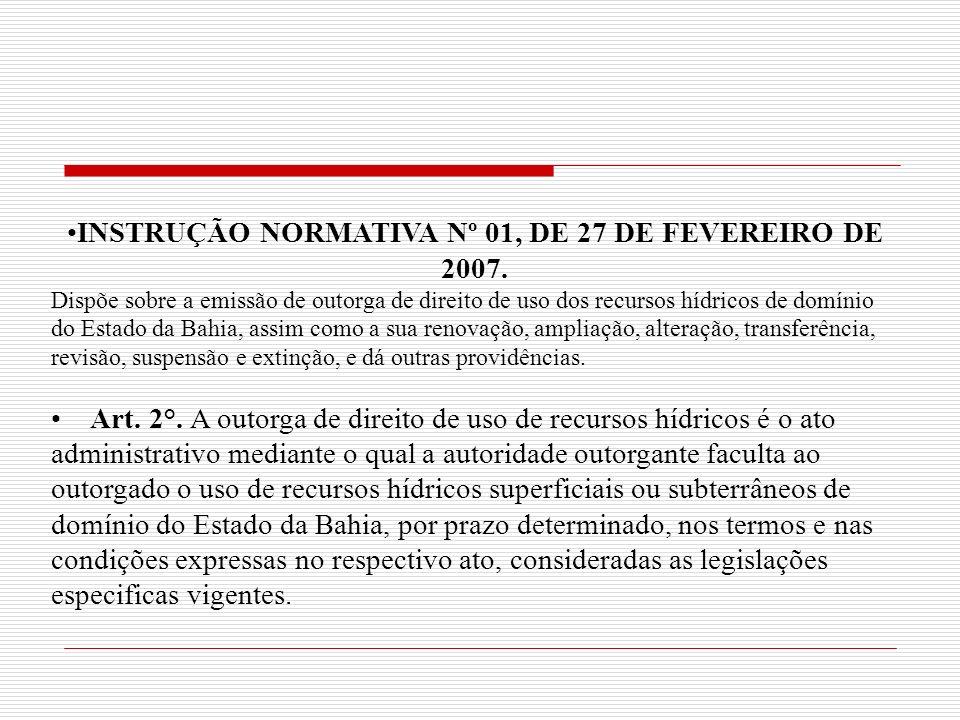INSTRUÇÃO NORMATIVA Nº 01, DE 27 DE FEVEREIRO DE 2007. Dispõe sobre a emissão de outorga de direito de uso dos recursos hídricos de domínio do Estado