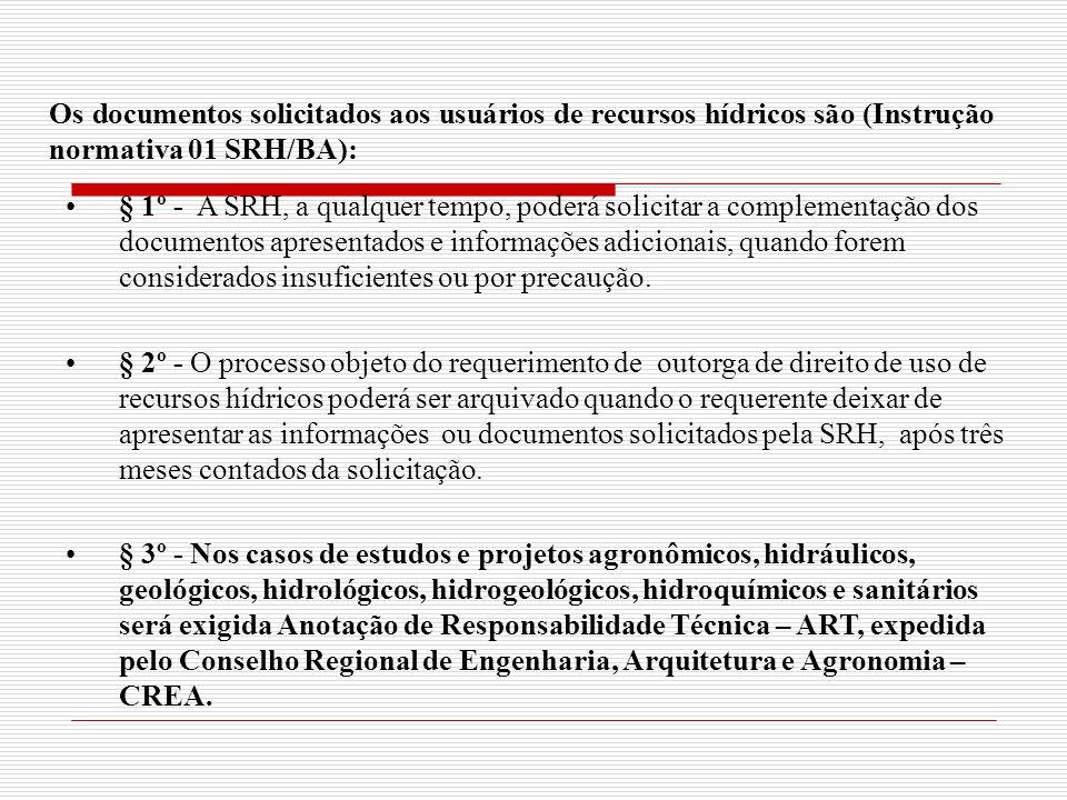 Os documentos solicitados aos usuários de recursos hídricos são (Instrução normativa 01 SRH/BA): § 1º - A SRH, a qualquer tempo, poderá solicitar a co