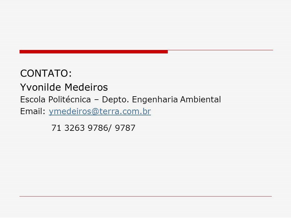 CONTATO: Yvonilde Medeiros Escola Politécnica – Depto. Engenharia Ambiental Email: ymedeiros@terra.com.brymedeiros@terra.com.br 71 3263 9786/ 9787