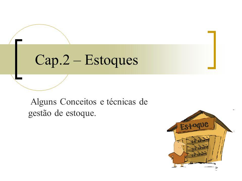 Cap.2 – Estoques Alguns Conceitos e técnicas de gestão de estoque.
