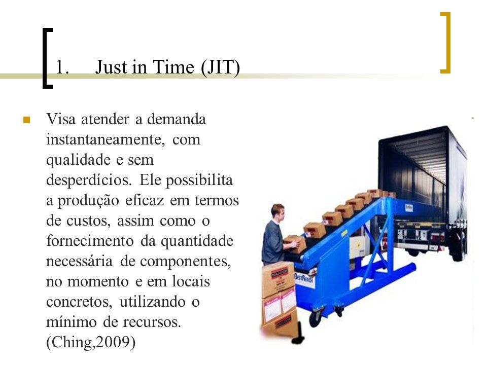 1.Just in Time (JIT) Visa atender a demanda instantaneamente, com qualidade e sem desperdícios. Ele possibilita a produção eficaz em termos de custos,