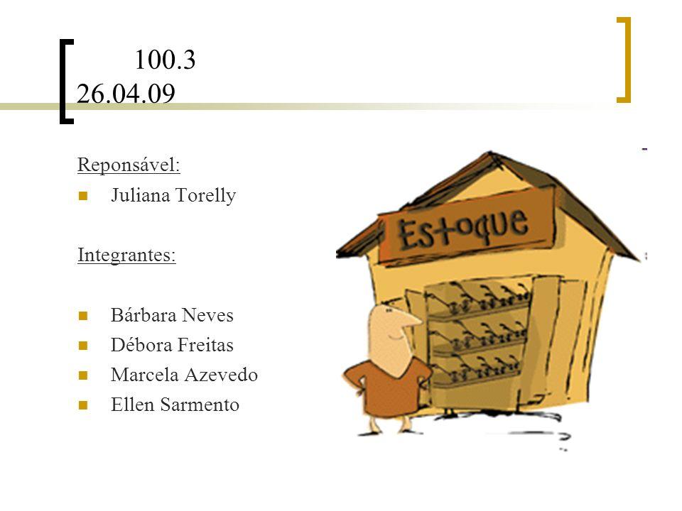 100.3 26.04.09 Reponsável: Juliana Torelly Integrantes: Bárbara Neves Débora Freitas Marcela Azevedo Ellen Sarmento