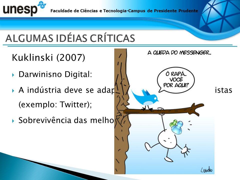 Kuklinski (2007) Darwinisno Digital: A indústria deve se adaptar a demandas não previstas (exemplo: Twitter); Sobrevivência das melhores ferramentas.