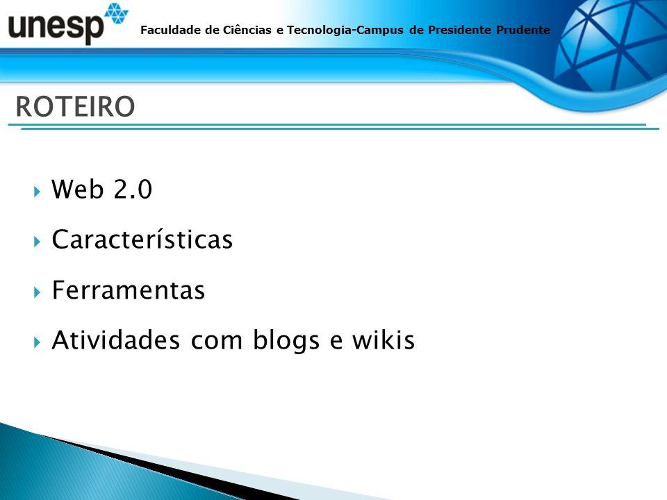 Web 2.0 Características Ferramentas Atividades com blogs e wikis Faculdade de Ciências e Tecnologia-Campus de Presidente Prudente ROTEIRO