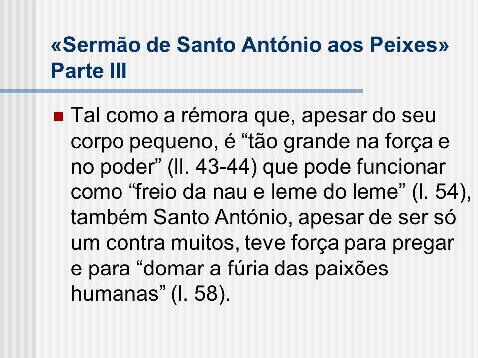 «Sermão de Santo António aos Peixes» Parte III Tal como a rémora que, apesar do seu corpo pequeno, é tão grande na força e no poder (ll. 43-44) que po