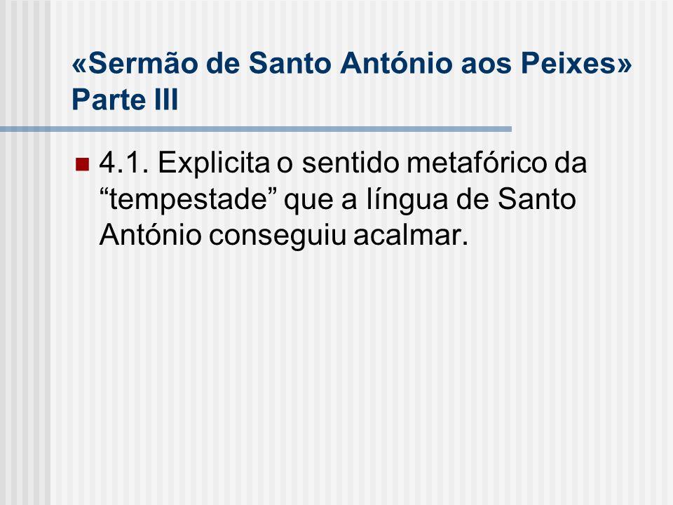 «Sermão de Santo António aos Peixes» Parte III 4.1. Explicita o sentido metafórico datempestade que a língua de Santo António conseguiu acalmar.