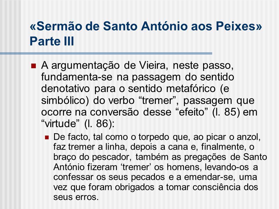 «Sermão de Santo António aos Peixes» Parte III A argumentação de Vieira, neste passo, fundamenta-se na passagem do sentido denotativo para o sentido m