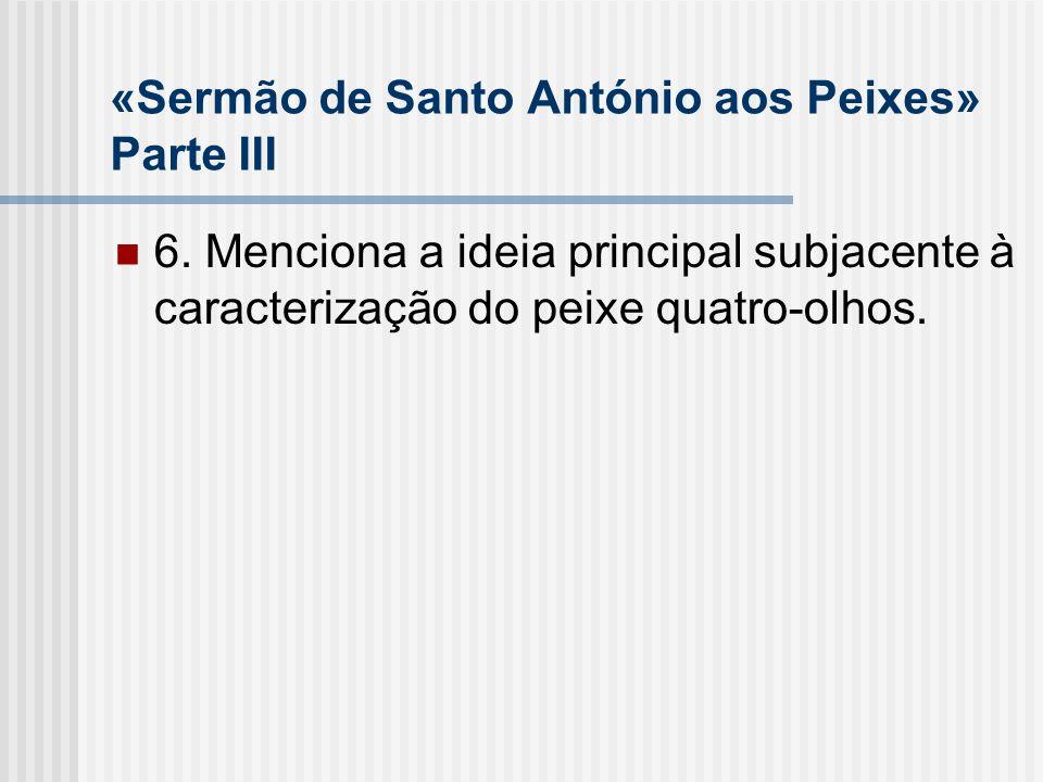 «Sermão de Santo António aos Peixes» Parte III 6. Menciona a ideia principal subjacente à caracterização do peixe quatro-olhos.