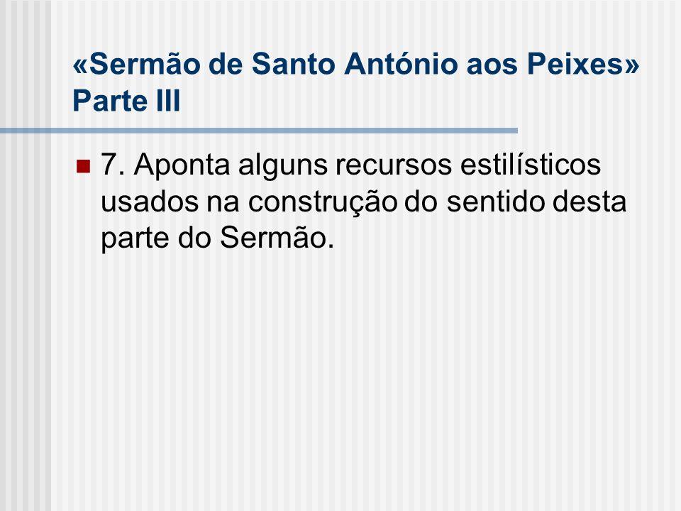 «Sermão de Santo António aos Peixes» Parte III 7. Aponta alguns recursos estilísticos usados na construção do sentido desta parte do Sermão.