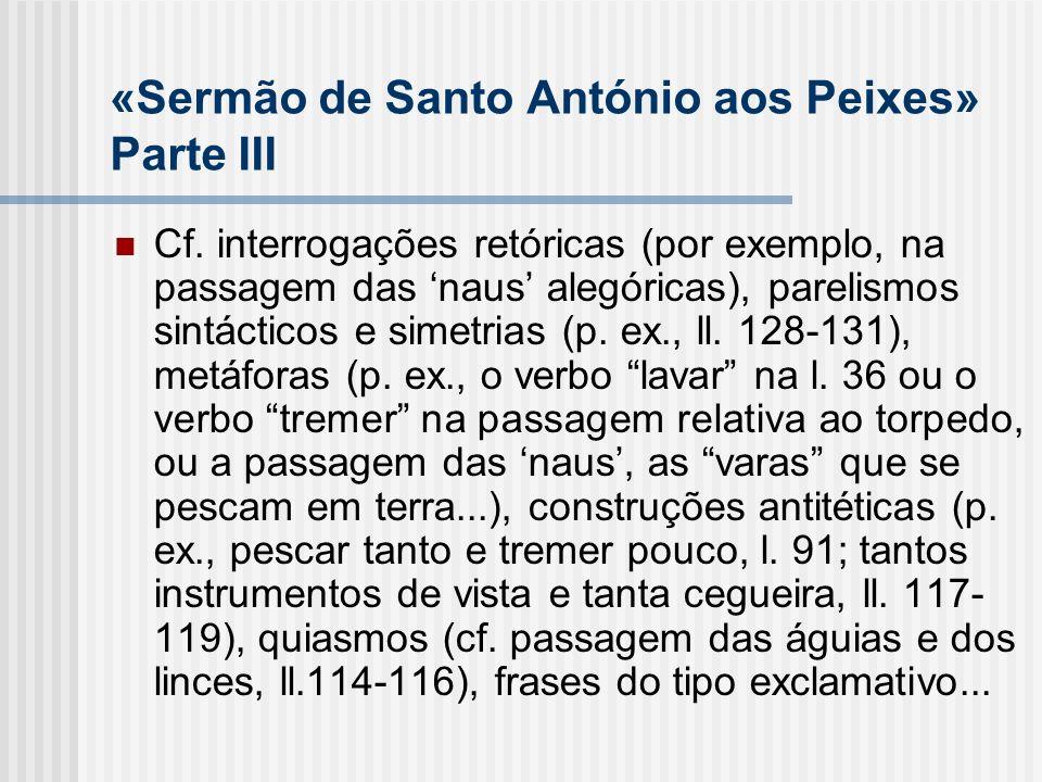 «Sermão de Santo António aos Peixes» Parte III Cf. interrogações retóricas (por exemplo, na passagem das naus alegóricas), parelismos sintácticos e si
