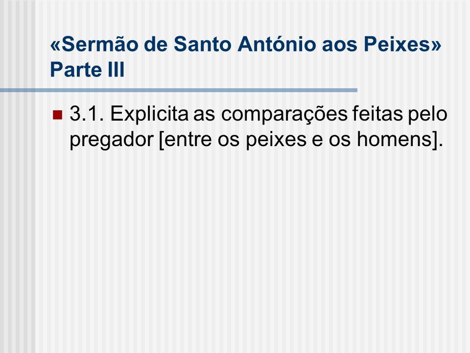 «Sermão de Santo António aos Peixes» Parte III 3.1. Explicita as comparações feitas pelo pregador [entre os peixes e os homens].