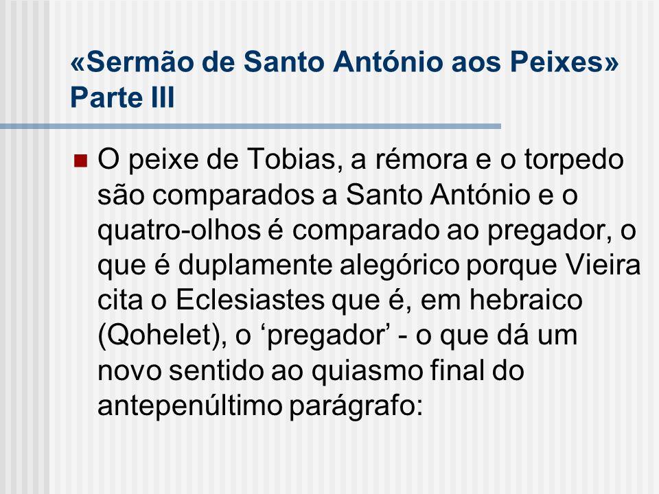 «Sermão de Santo António aos Peixes» Parte III O peixe de Tobias, a rémora e o torpedo são comparados a Santo António e o quatro-olhos é comparado ao