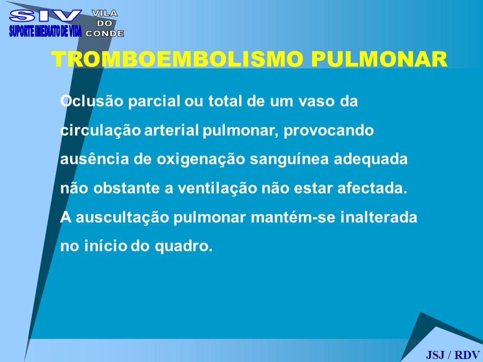 TROMBOEMBOLISMO PULMONAR Oclusão parcial ou total de um vaso da circulação arterial pulmonar, provocando ausência de oxigenação sanguínea adequada não
