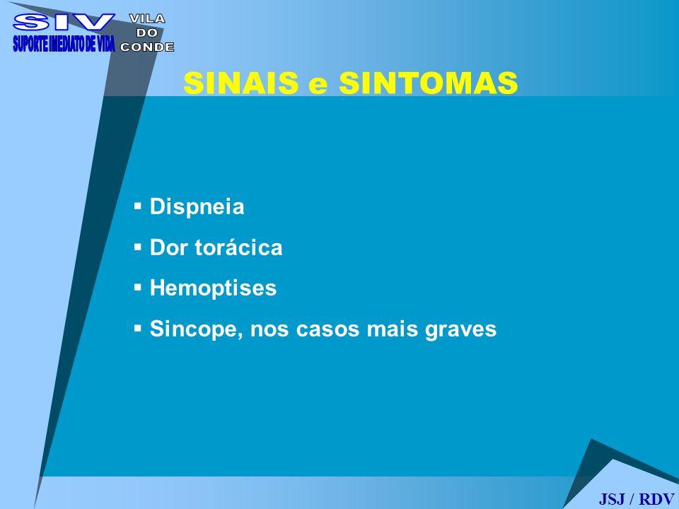 SINAIS e SINTOMAS Dispneia Dor torácica Hemoptises Sincope, nos casos mais graves JSJ / RDV