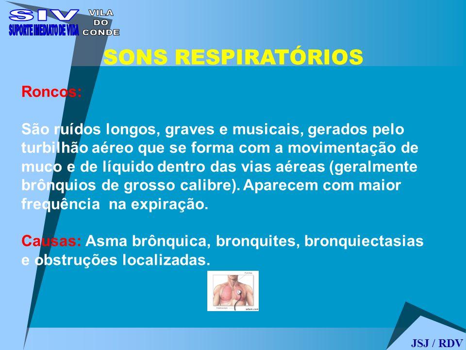 JSJ / RDV SONS RESPIRATÓRIOS Roncos: São ruídos longos, graves e musicais, gerados pelo turbilhão aéreo que se forma com a movimentação de muco e de l