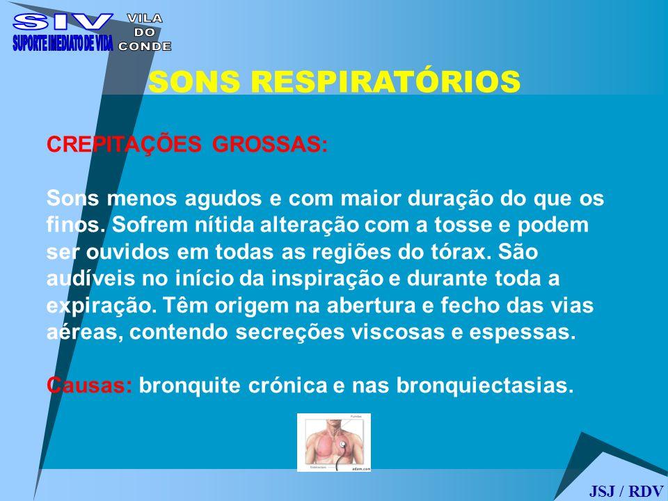 JSJ / RDV SONS RESPIRATÓRIOS CREPITAÇÕES GROSSAS: Sons menos agudos e com maior duração do que os finos. Sofrem nítida alteração com a tosse e podem s