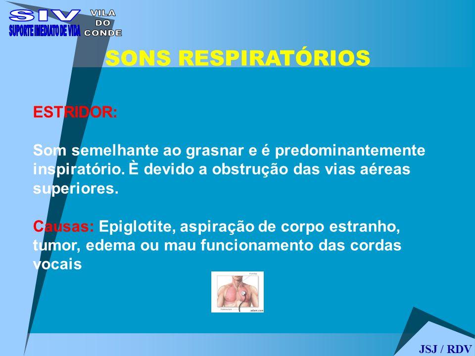 JSJ / RDV SONS RESPIRATÓRIOS ESTRIDOR: Som semelhante ao grasnar e é predominantemente inspiratório. È devido a obstrução das vias aéreas superiores.