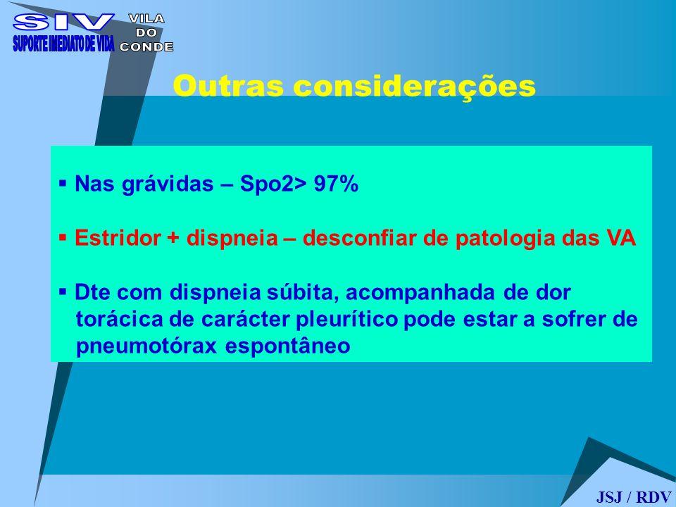 Nas grávidas – Spo2> 97% Estridor + dispneia – desconfiar de patologia das VA Dte com dispneia súbita, acompanhada de dor torácica de carácter pleurít