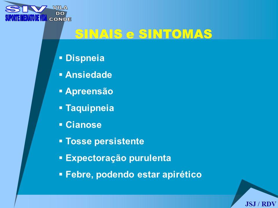 SINAIS e SINTOMAS Dispneia Ansiedade Apreensão Taquipneia Cianose Tosse persistente Expectoração purulenta Febre, podendo estar apirético JSJ / RDV