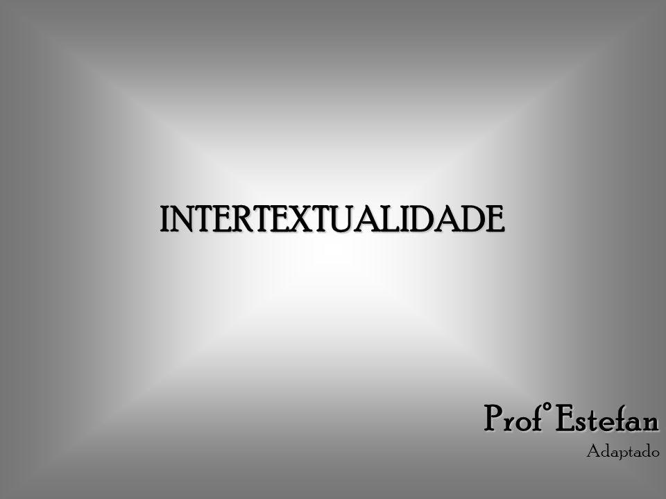INTERTEXTUALIDADE Prof° Estefan Adaptado