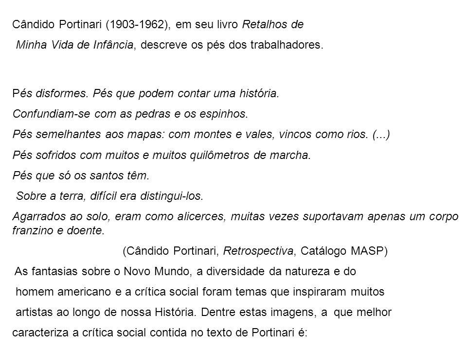 Cândido Portinari (1903-1962), em seu livro Retalhos de Minha Vida de Infância, descreve os pés dos trabalhadores. Pés disformes. Pés que podem contar