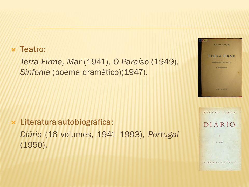Teatro: Terra Firme, Mar (1941), O Paraíso (1949), Sinfonia (poema dramático)(1947). Literatura autobiográfica: Diário (16 volumes, 1941 1993), Portug