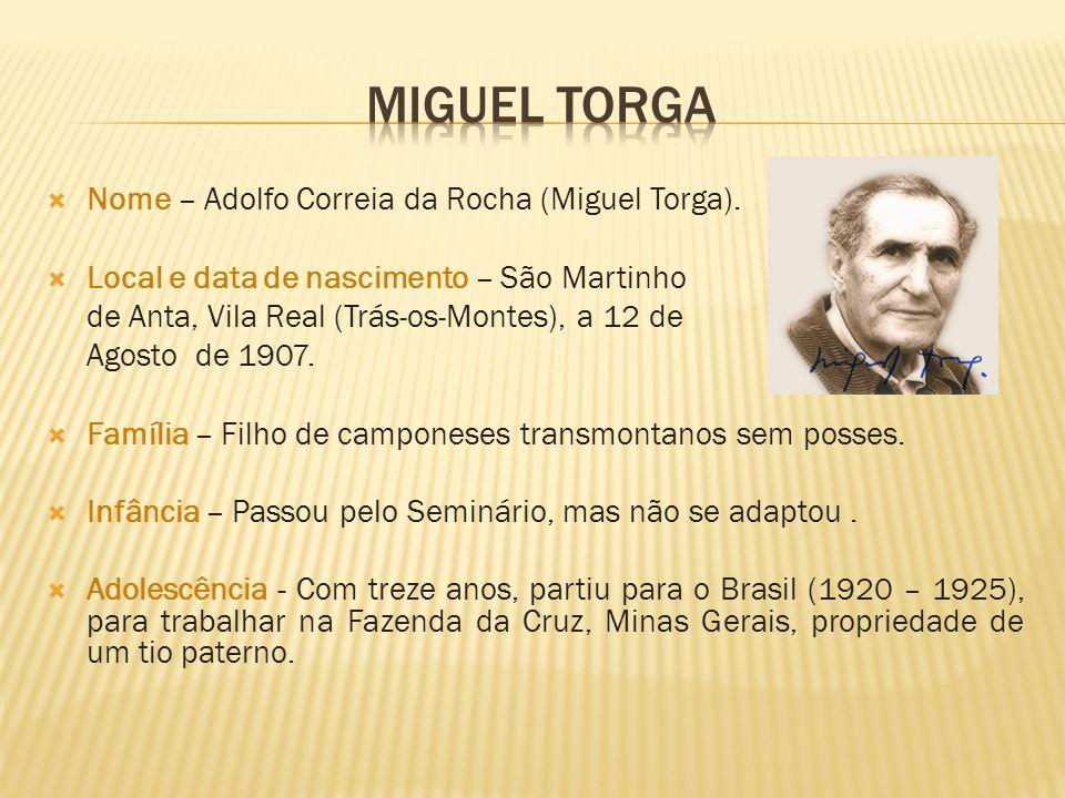 Nome – Adolfo Correia da Rocha (Miguel Torga). Local e data de nascimento – São Martinho de Anta, Vila Real (Trás-os-Montes), a 12 de Agosto de 1907.