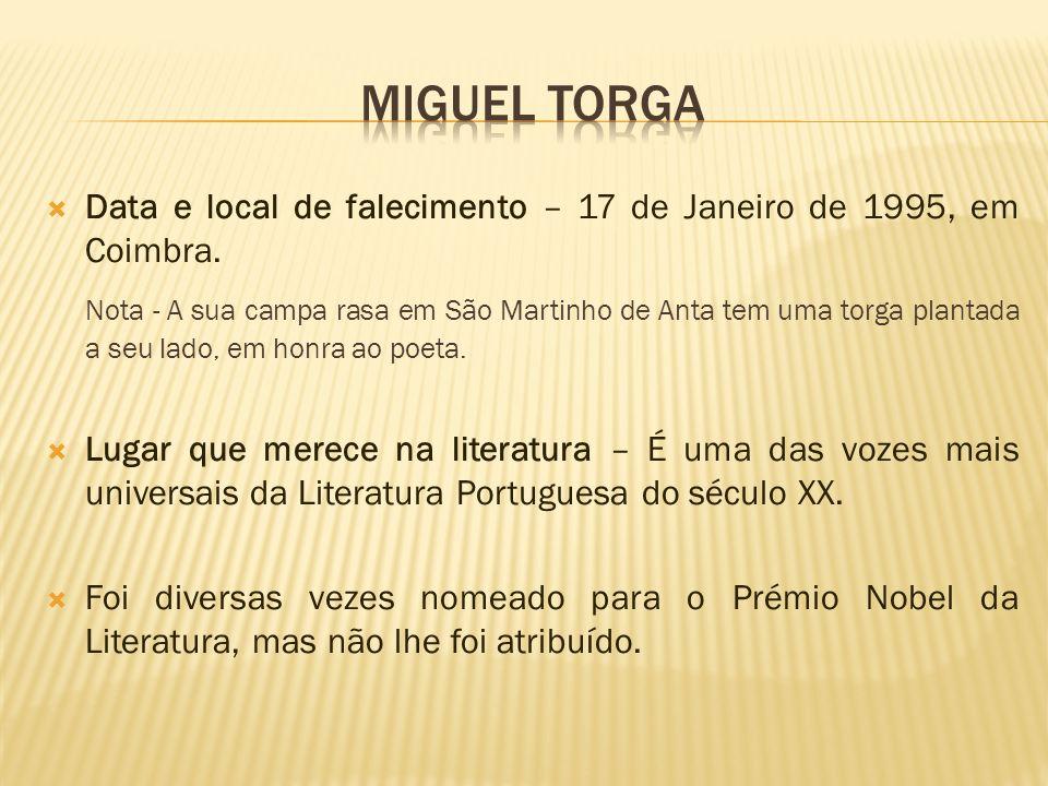 Data e local de falecimento – 17 de Janeiro de 1995, em Coimbra. Nota - A sua campa rasa em São Martinho de Anta tem uma torga plantada a seu lado, em