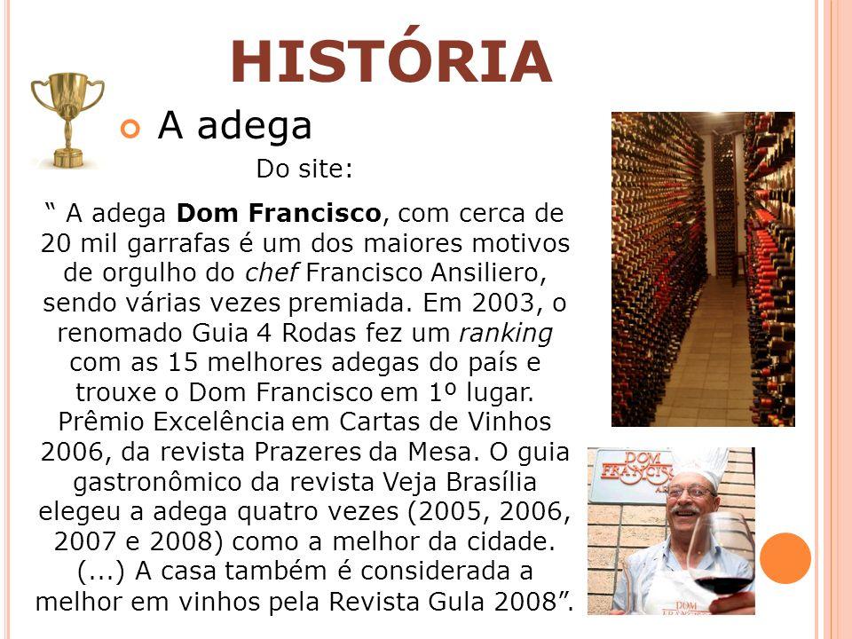 A adega HISTÓRIA Do site: A adega Dom Francisco, com cerca de 20 mil garrafas é um dos maiores motivos de orgulho do chef Francisco Ansiliero, sendo v