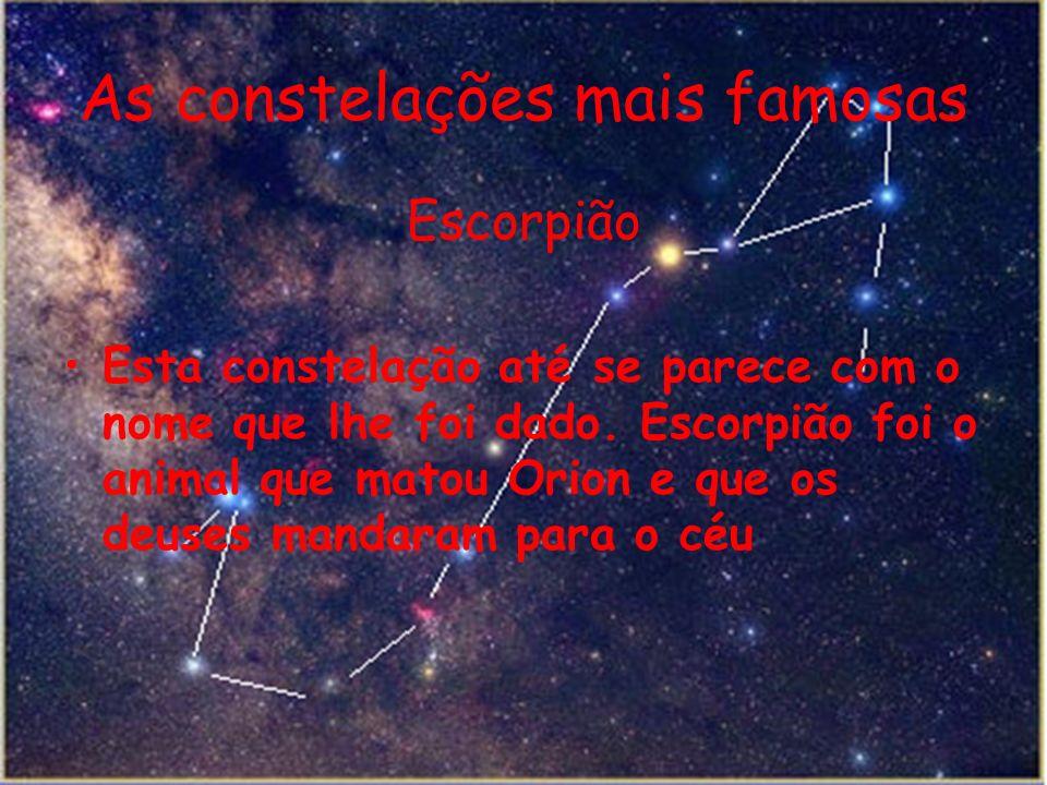 As constelações mais famosas Escorpião Esta constelação até se parece com o nome que lhe foi dado.
