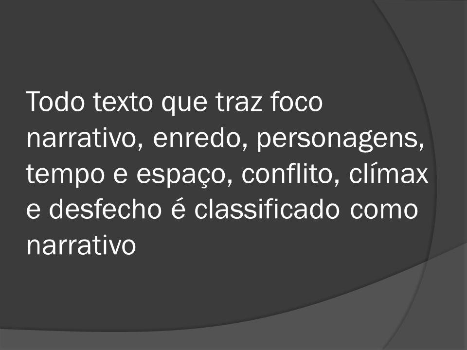 Todo texto que traz foco narrativo, enredo, personagens, tempo e espaço, conflito, clímax e desfecho é classificado como narrativo