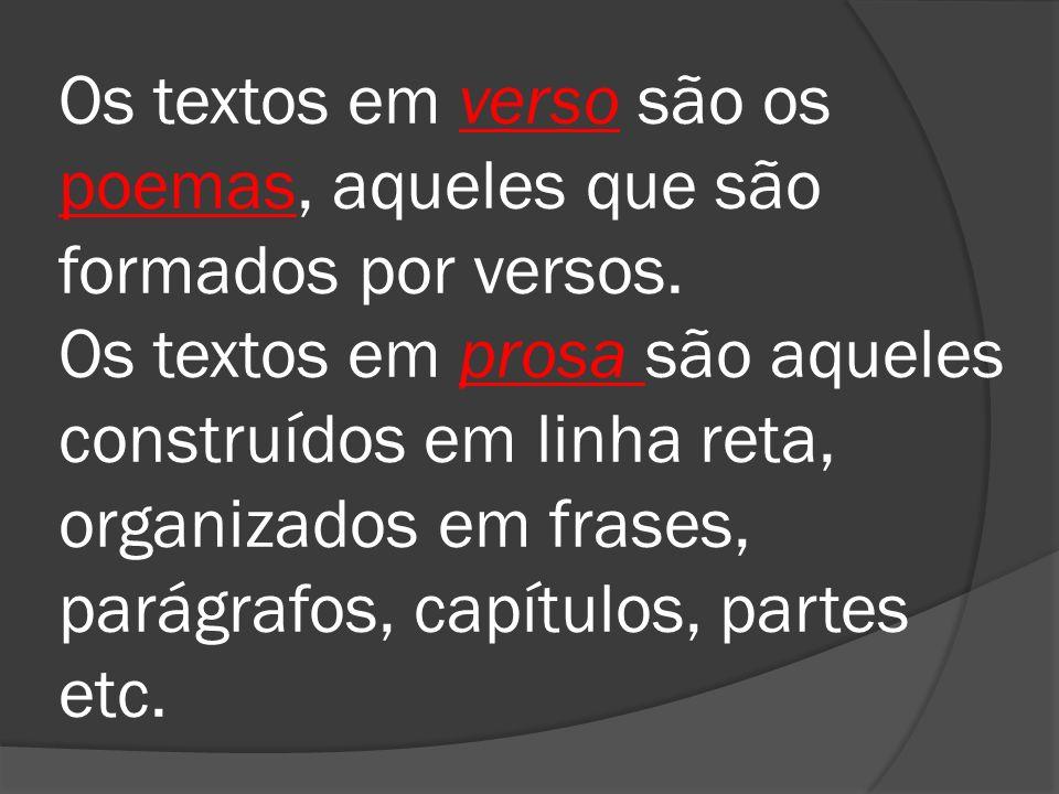 Os textos em verso são os poemas, aqueles que são formados por versos. Os textos em prosa são aqueles construídos em linha reta, organizados em frases