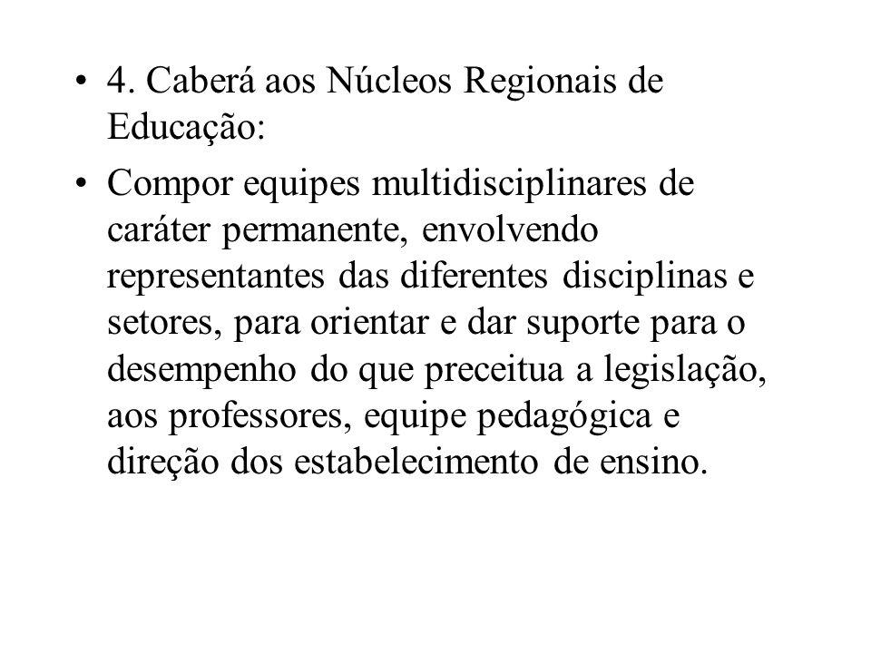4. Caberá aos Núcleos Regionais de Educação: Compor equipes multidisciplinares de caráter permanente, envolvendo representantes das diferentes discipl