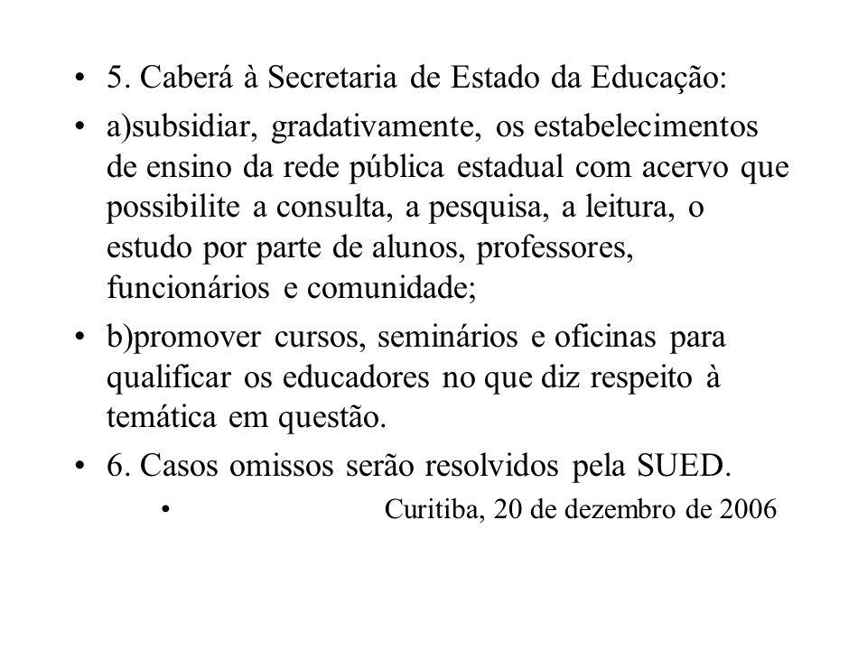 5. Caberá à Secretaria de Estado da Educação: a)subsidiar, gradativamente, os estabelecimentos de ensino da rede pública estadual com acervo que possi