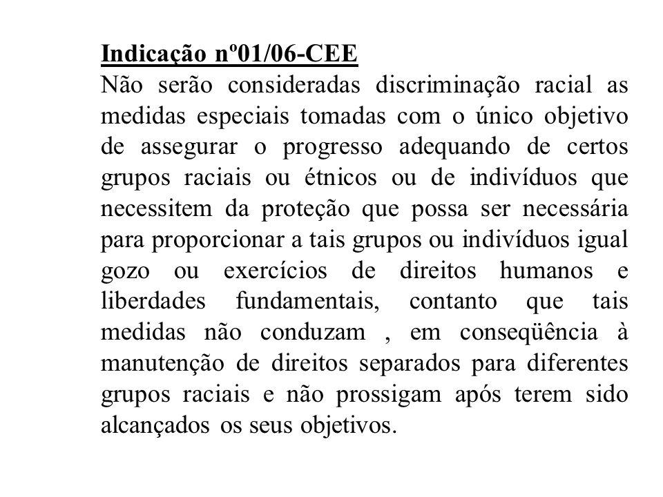 Indicação nº01/06-CEE Não serão consideradas discriminação racial as medidas especiais tomadas com o único objetivo de assegurar o progresso adequando