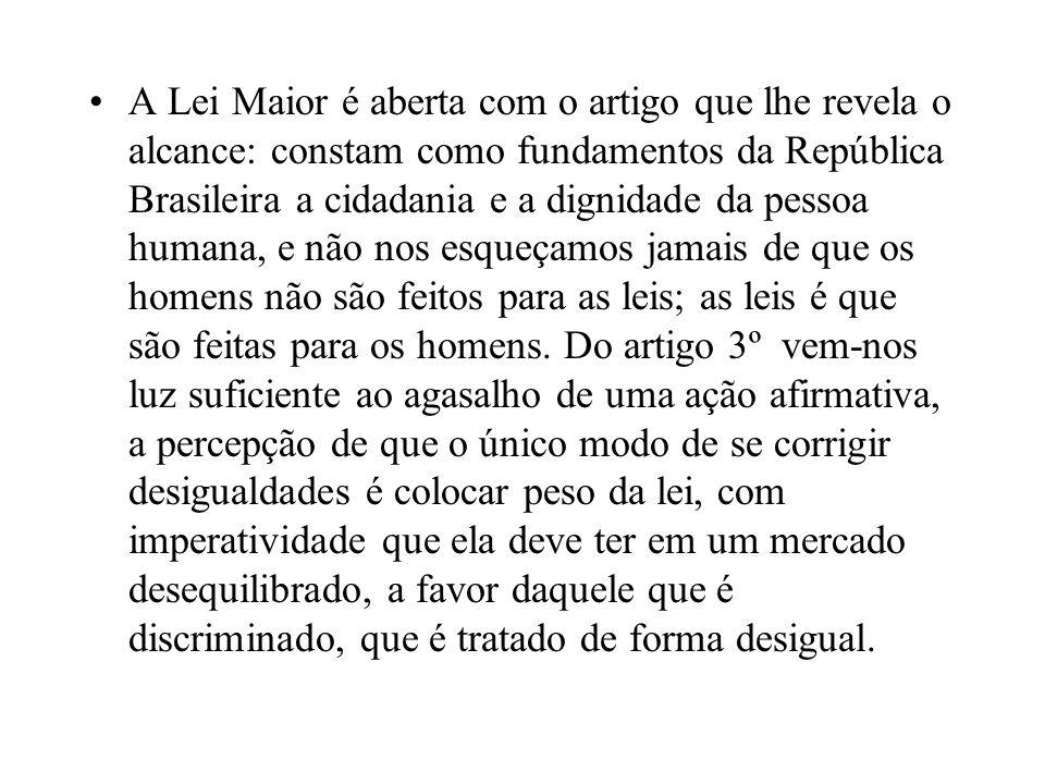 A Lei Maior é aberta com o artigo que lhe revela o alcance: constam como fundamentos da República Brasileira a cidadania e a dignidade da pessoa human