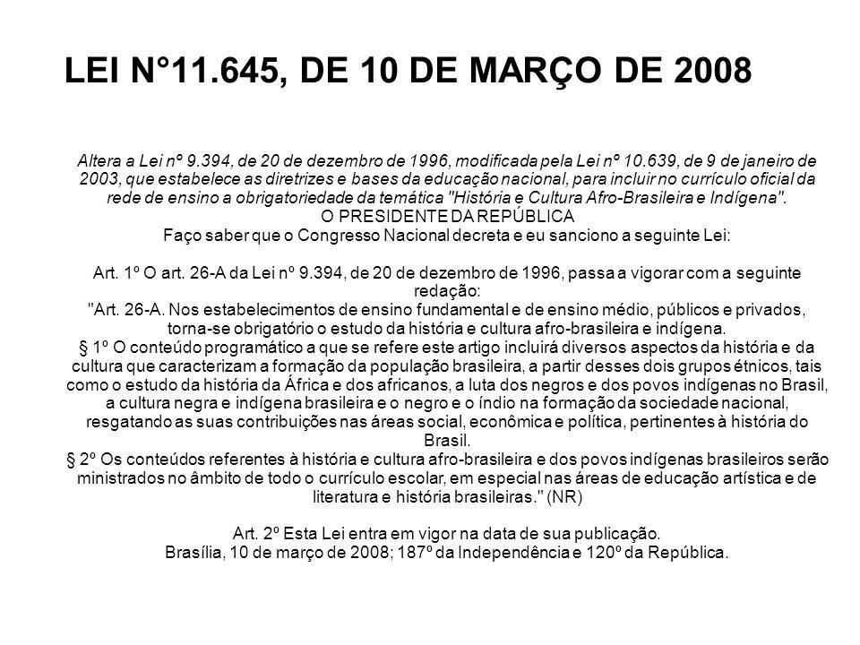 LEI N°11.645, DE 10 DE MARÇO DE 2008 Altera a Lei nº 9.394, de 20 de dezembro de 1996, modificada pela Lei nº 10.639, de 9 de janeiro de 2003, que est