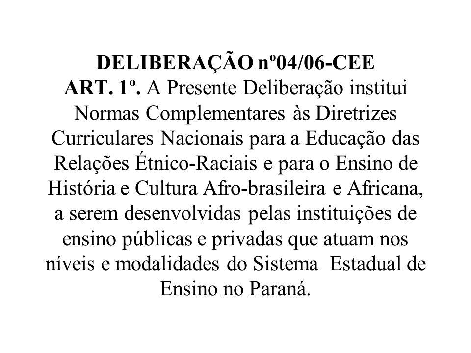 DELIBERAÇÃO nº04/06-CEE ART. 1º. A Presente Deliberação institui Normas Complementares às Diretrizes Curriculares Nacionais para a Educação das Relaçõ