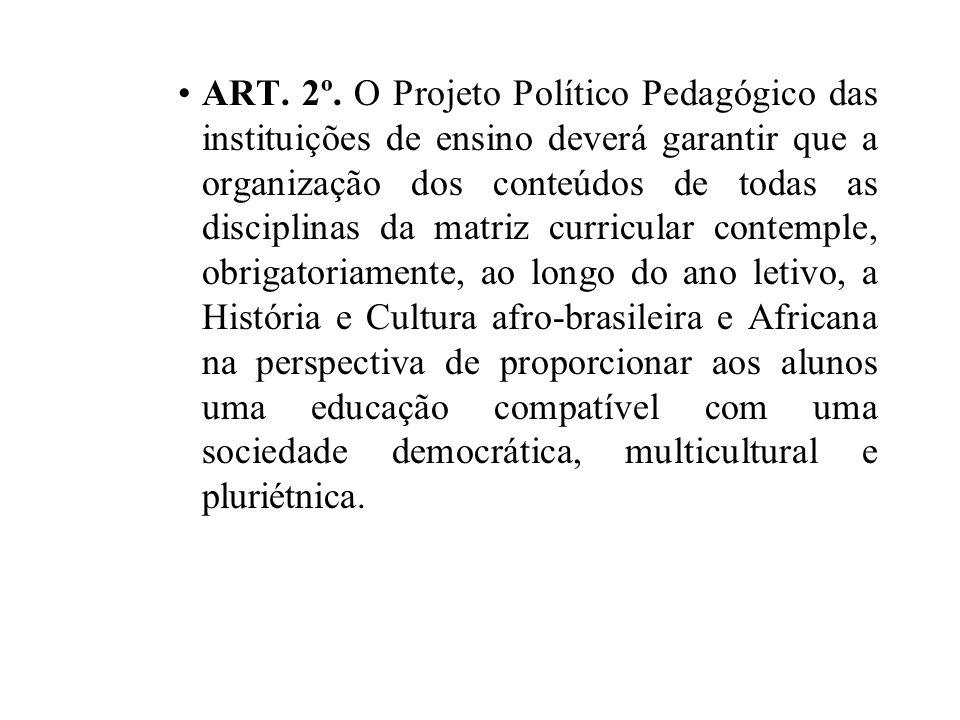 ART. 2º. O Projeto Político Pedagógico das instituições de ensino deverá garantir que a organização dos conteúdos de todas as disciplinas da matriz cu