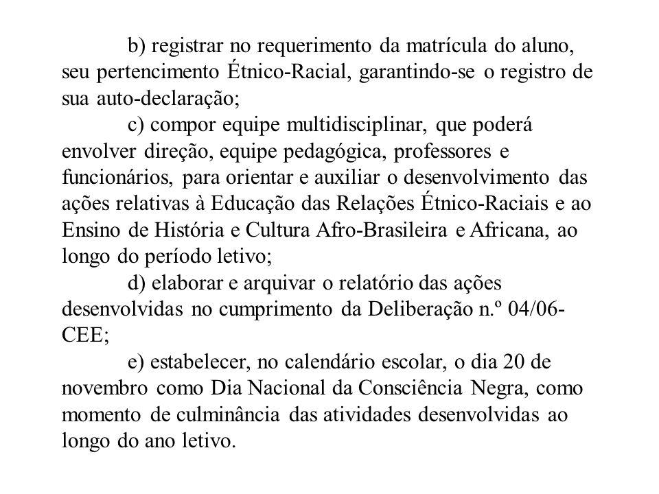 b) registrar no requerimento da matrícula do aluno, seu pertencimento Étnico-Racial, garantindo-se o registro de sua auto-declaração; c) compor equipe