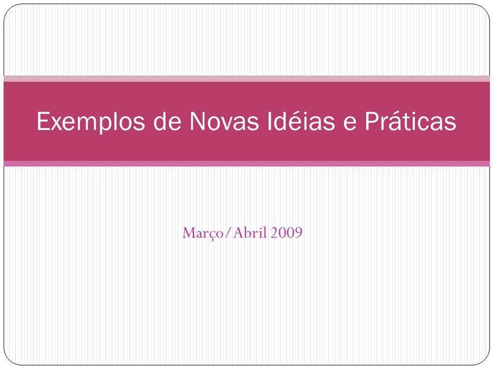 Março/Abril 2009 Exemplos de Novas Idéias e Práticas
