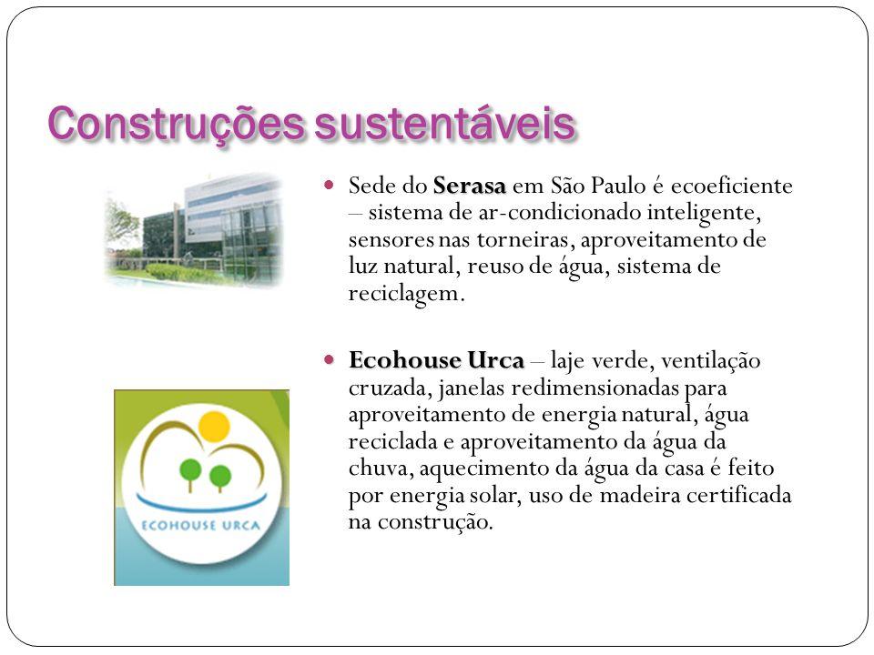 Construções sustentáveis Serasa Sede do Serasa em São Paulo é ecoeficiente – sistema de ar-condicionado inteligente, sensores nas torneiras, aproveita