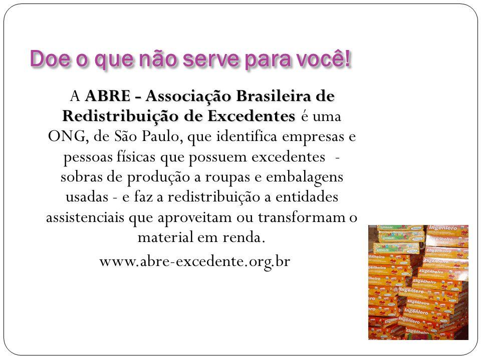 Doe o que não serve para você! ABRE - Associação Brasileira de Redistribuição de Excedentes A ABRE - Associação Brasileira de Redistribuição de Excede