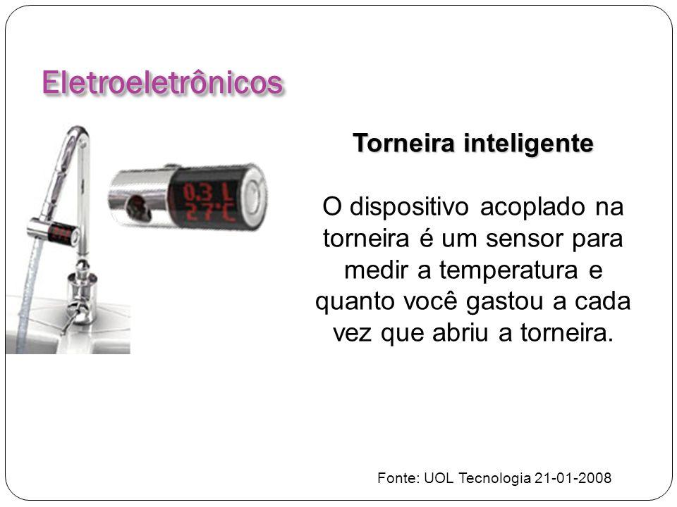 EletroeletrônicosEletroeletrônicos Torneira inteligente O dispositivo acoplado na torneira é um sensor para medir a temperatura e quanto você gastou a