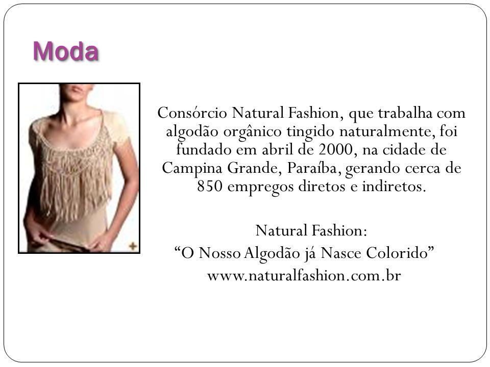 ModaModa Consórcio Natural Fashion, que trabalha com algodão orgânico tingido naturalmente, foi fundado em abril de 2000, na cidade de Campina Grande,
